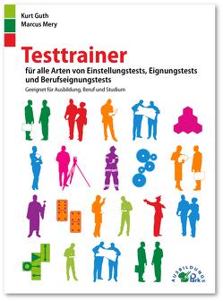 Testtrainer für alle Arten von Einstellungstests, Eignungstests und Berufeignungstests von Guth,  Kurt, Mery,  Marcus