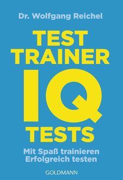 Testtrainer IQ-Tests von Reichel,  Wolfgang