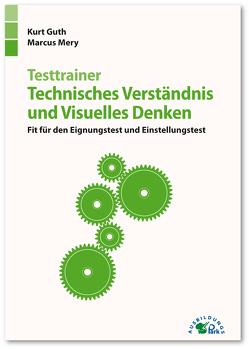 Testtrainer Technisches Verständnis und Visuelles Denken von Guth,  Kurt, Mery,  Marcus