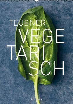TEUBNER VEGETARISCH (Wandkalender 2019 DIN A2 hoch) von Berlin, Joerg Lehmann,  Fotografie:, Studio 54,  Le, UND UNZER Verlag GmbH,  GRÄFE