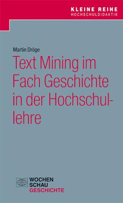Text Mining im Fach Geschichte in der Hochschullehre von Dröge,  Martin