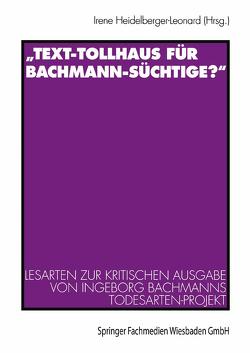 """""""Text-Tollhaus für Bachmann-Süchtige?"""" von Heidelberger-Leonard,  Irene"""