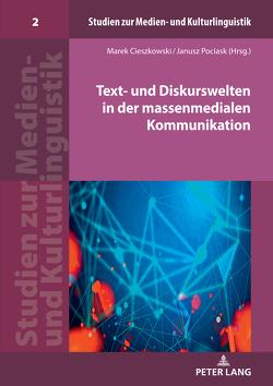 Text- und Diskurswelten in der massenmedialen Kommunikation von Cieszkowski,  Marek, Pociask,  Janusz