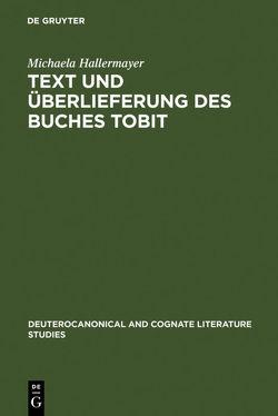 Text und Überlieferung des Buches Tobit von Hallermayer,  Michaela