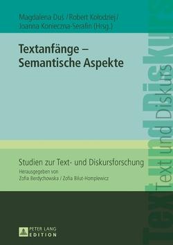 Textanfänge – Semantische Aspekte von Dus,  Magdalena, Kolodziej,  Robert, Konieczna-Serafin,  Joanna