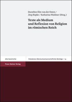 Texte als Medium und Reflexion von Religion im römischen Reich von Elm von der Osten,  Dorothee, Rüpke,  Jörg, Waldner,  Katharina