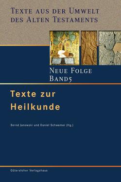 Texte aus der Umwelt des Alten Testaments. Neue Folge. (TUAT-NF) / Texte zur Heilkunde von Janowski,  Bernd, Schwemer,  Daniel