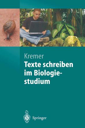 Texte schreiben im Biologiestudium von Kremer,  Bruno P.