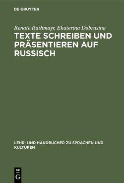 Texte schreiben und präsentieren auf Russisch von Dobrusina,  Ekaterina, Rathmayr,  Renate