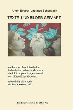 Texte und Bilder gepaart von Elhardt und Scheppach,  Armin und Ines
