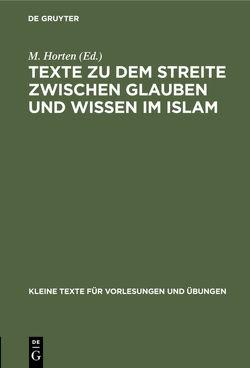 Texte zu dem Streite zwischen Glauben und Wissen im Islam von Horten,  Max