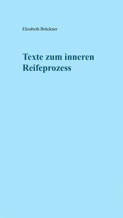 Texte zum inneren Reifeprozess von Brückner,  Elisabeth