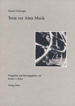 Texte zur Alten Musik von Gröninger,  Eduard, Zahn,  Robert von