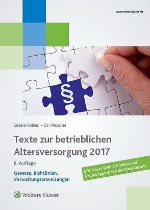 Texte zur betrieblichen Altersversorgung 2017 von Kisters-Kölkes,  Margret, Meissner,  Henriette