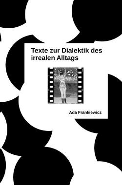 Texte zur Dialektik des irrealen Alltags von Frankiewicz,  Ada