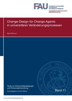 Texte zur Wirtschaftspädagogik und Personalentwicklung / Change-Design  für Change Agents in universitären Veränderungsprozessen von Wittmann,  Maria