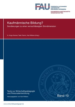 Texte zur Wirtschaftspädagogik und Personalentwicklung / Kaufmännische Bildung? von Wilbers,  Karl