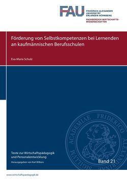 Texte zur Wirtschaftspädagogik und Personalentwicklung / Förderung von Selbstkompetenzen bei Lernenden an kaufmännischen Berufsschulen von Schulz,  Eva Maria