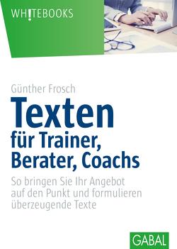 Texten für Trainer, Berater, Coachs von Frosch,  Günther