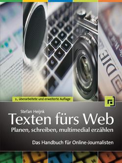 Texten fürs Web: Planen, schreiben, multimedial erzählen von Heijnk,  Stefan