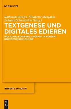Textgenese und digitales Edieren von Krüger,  Katharina, Mengaldo,  Elisabetta, Schumacher,  Eckhard