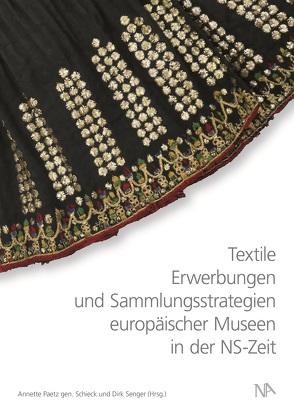 Textile Erwerbungen und Sammlungsstrategien europäischer Museen in der NS-Zeit von Paetz gen. Schieck,  Annette, Senger,  Dirk