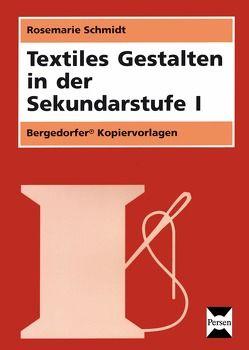 Textiles Gestalten in der Sekundarstufe I von Schmidt,  Rosemarie