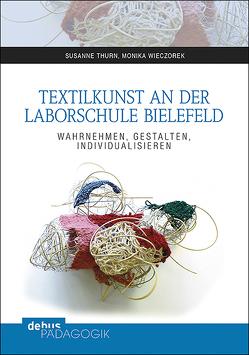 Textilkunst an der Laborschule Bielefeld von Thurn,  Susanne, Wieczorek,  Monika