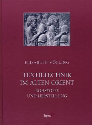 Textiltechnik im Alten Orient von Völling,  Elisabeth