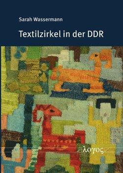 Textilzirkel in der DDR von Wassermann,  Sarah