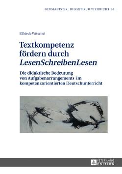 Textkompetenz fördern durch «LesenSchreibenLesen» von Witschel,  Elfriede