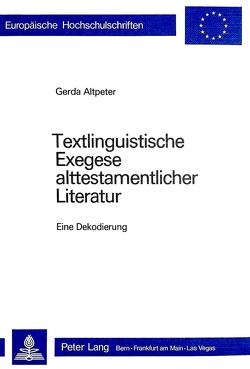 Textlinguistische Exegese alttestamentlicher Literatur von Altpeter,  Gerda