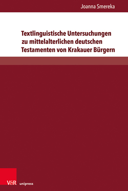 Textlinguistische Untersuchungen zu mittelalterlichen deutschen Testamenten von Krakauer Bürgern von Smereka,  Joanna