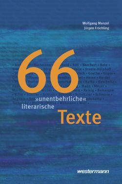 """Textsammlungen / 66 """"unentbehrliche"""" literarische Texte von Fröchling,  Jürgen, Menzel,  Wolfgang"""