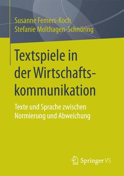 Textspiele in der Wirtschaftskommunikation von Femers-Koch,  Susanne, Molthagen-Schnöring,  Stefanie, Uphaus-Wehmeier,  Annette, Vaih-Baur,  Christina