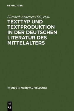 Texttyp und Textproduktion in der deutschen Literatur des Mittelalters von Andersen,  Elizabeth, Eikelmann,  Manfred, Simon,  Anne