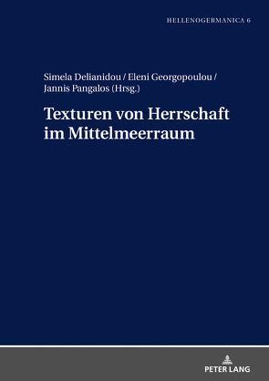 Texturen von Herrschaft im Mittelmeerraum von Delianidou,  Simela, Georgopoulou,  Eleni, Pangalos,  Jannis