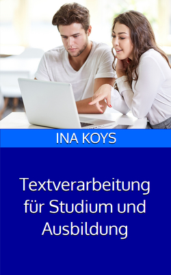 Textverarbeitung für Studium und Ausbildung von Ina,  Koys
