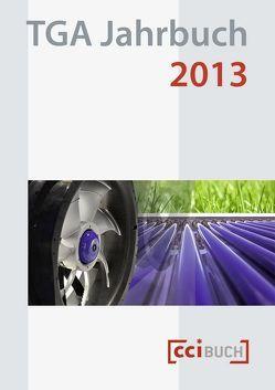 TGA Jahrbuch 2013: Jahrbuch für Kälte, Klima, Lüftung, Brandschutz und Gebäudeautomation von Keller,  Susanne, Stahl,  Manfred