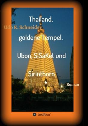 Thailand, goldene Tempel. Ubon, SiSaKet und Sirinthorn von Schneider,  Udo
