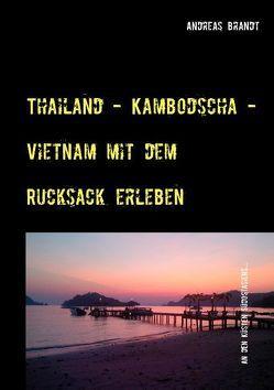 Thailand – Kambodscha – Vietnam mit dem Rucksack erleben von Brandt,  Andreas