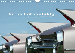The art of mobility – american cars from the 50s & 60s (Wandkalender 2021 DIN A4 quer) von Hebbel-Seeger,  Andreas