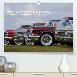 The art of mobility – Auto-Träume in Chrom (Premium, hochwertiger DIN A2 Wandkalender 2021, Kunstdruck in Hochglanz) von Hebbel-Seeger,  Andreas