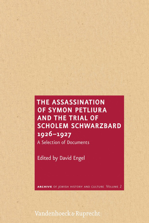 The Assassination of Symon Petliura and the Trial of Sholem Schwarzbard 1926–1927 von Engel,  David