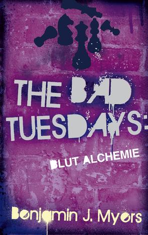 The Bad Tuesdays: Blut-Alchemie von Ernst,  Alexandra, Myers,  Benjamin J.