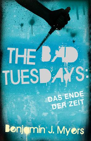 The Bad Tuesdays: Das Ende der Zeit von Ernst,  Alexandra, Myers,  Benjamin J.