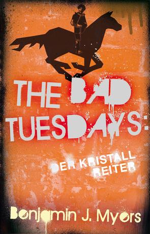 The Bad Tuesdays: Der Kristallreiter von Ernst,  Alexandra, Myers,  Benjamin J.