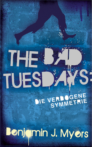 The Bad Tuesdays: Die Verbogene Symmetrie von Ernst,  Alexandra, Myers,  Benjamin J.