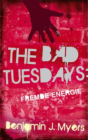 The Bad Tuesdays: Fremde Energie von Ernst,  Alexandra, Myers,  Benjamin J.