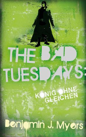 The Bad Tuesdays: König ohnegleichen von Ernst,  Alexandra, Myers,  Benjamin J.